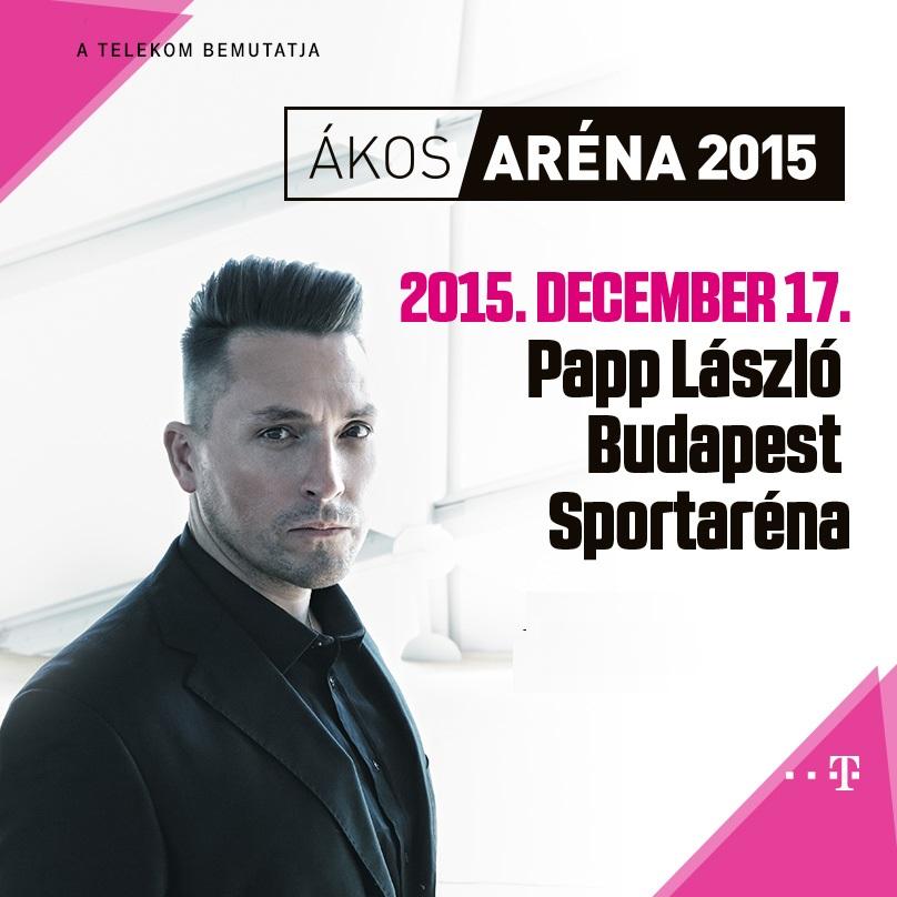 Ákos Aréna koncert 2015 - Újrakezdhetnénk