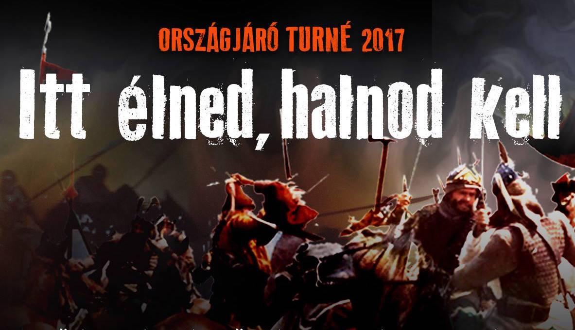 Itt élned, halnod kell 2017 - Vésztő, Mohács, Szeged, Délegyháza, Szigliget